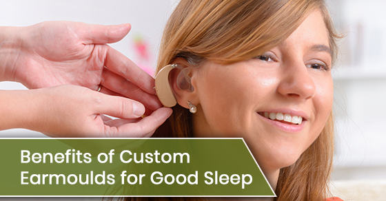 Benefits of custom earmoulds for good sleep