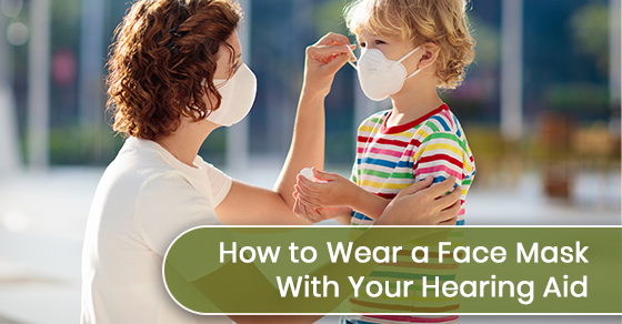 How to wear a face mask with your hearing aid?