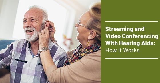 Streaming and Video Conferencing With Hearing Aids